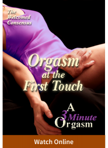 Orgasm at the First Touch: A 3 Minute Orgasm, Part 2 (Online Video)