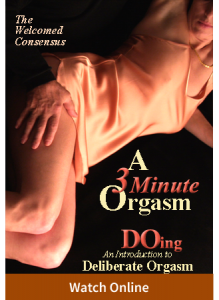 Introducing Deliberate Orgasm: A 3 Minute Orgasm, Part 1 (Online Video)